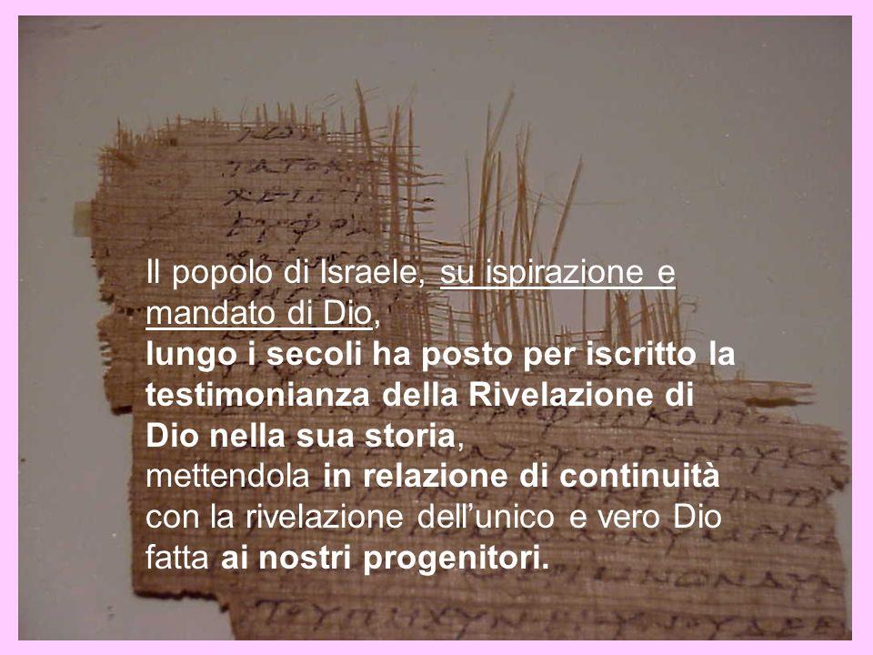 Il popolo di Israele, su ispirazione e mandato di Dio, lungo i secoli ha posto per iscritto la testimonianza della Rivelazione di Dio nella sua storia
