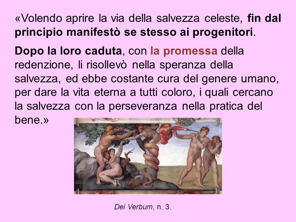 «Volendo aprire la via della salvezza celeste, fin dal principio manifestò se stesso ai progenitori. Dopo la loro caduta, con la promessa della redenz
