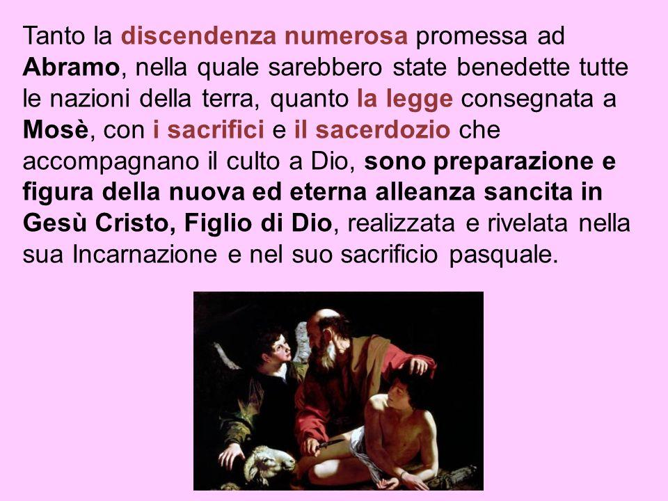 Tanto la discendenza numerosa promessa ad Abramo, nella quale sarebbero state benedette tutte le nazioni della terra, quanto la legge consegnata a Mos