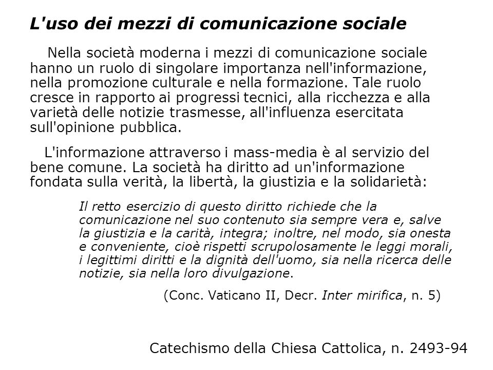 L'uso dei mezzi di comunicazione sociale Nella società moderna i mezzi di comunicazione sociale hanno un ruolo di singolare importanza nell'informazio
