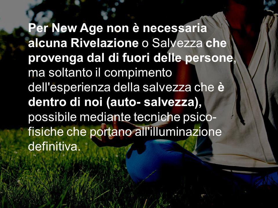 Per New Age non è necessaria alcuna Rivelazione o Salvezza che provenga dal di fuori delle persone, ma soltanto il compimento dell'esperienza della sa