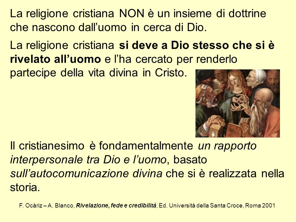 La religione cristiana NON è un insieme di dottrine che nascono dalluomo in cerca di Dio. La religione cristiana si deve a Dio stesso che si è rivelat