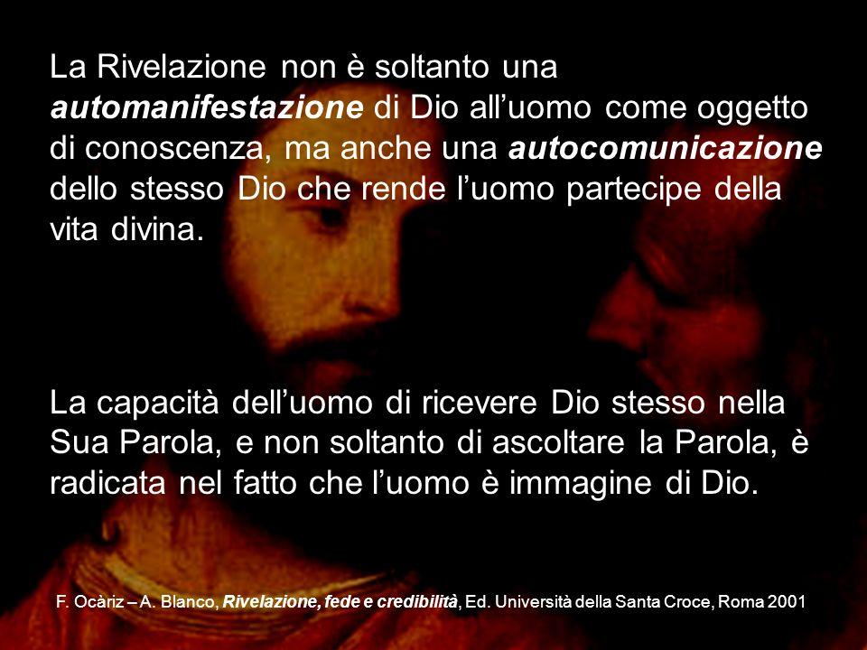 F. Ocàriz – A. Blanco, Rivelazione, fede e credibilità, Ed. Università della Santa Croce, Roma 2001 La Rivelazione non è soltanto una automanifestazio
