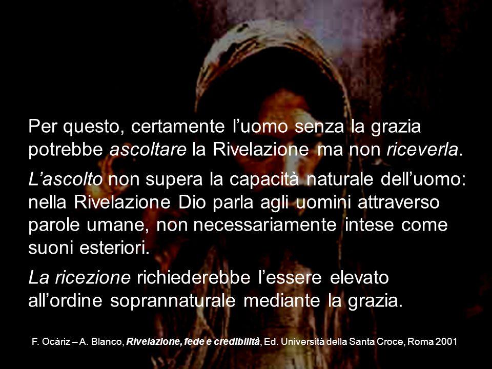 F. Ocàriz – A. Blanco, Rivelazione, fede e credibilità, Ed. Università della Santa Croce, Roma 2001 Per questo, certamente luomo senza la grazia potre