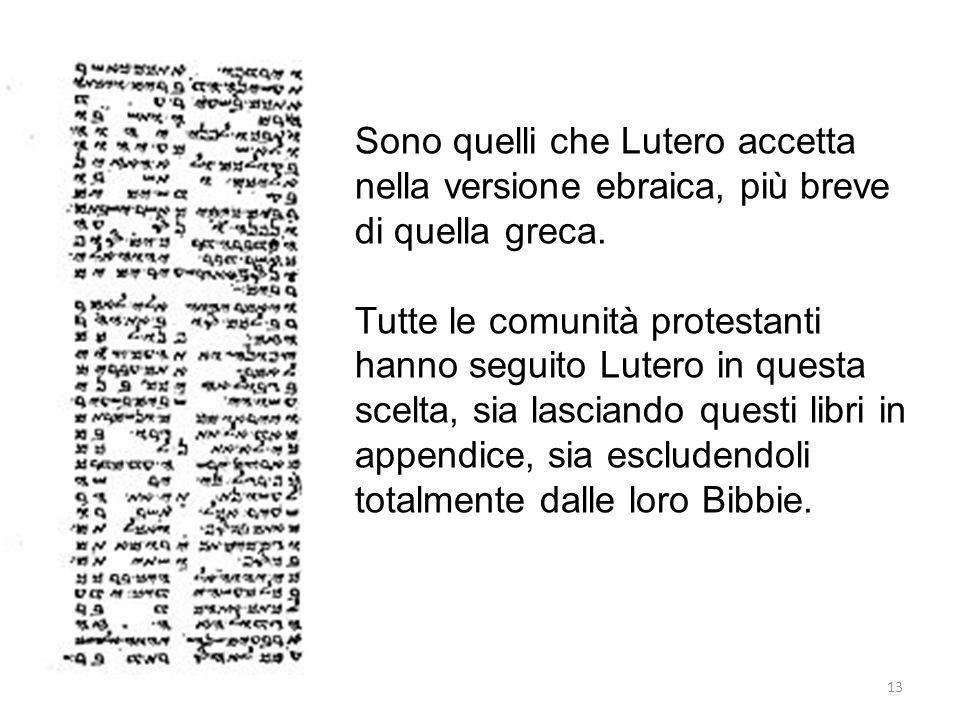 Sono quelli che Lutero accetta nella versione ebraica, più breve di quella greca.