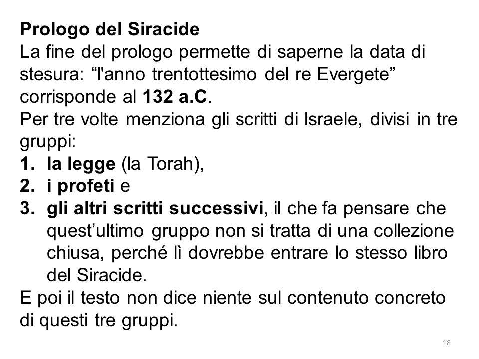 Prologo del Siracide La fine del prologo permette di saperne la data di stesura: l anno trentottesimo del re Evergete corrisponde al 132 a.C.