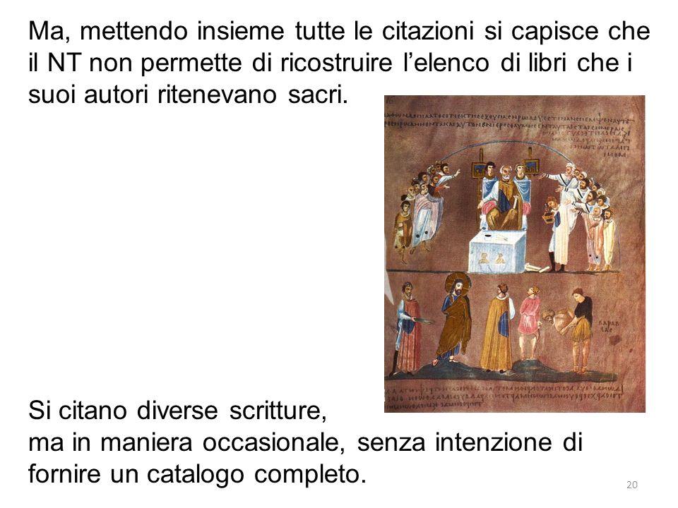 Ma, mettendo insieme tutte le citazioni si capisce che il NT non permette di ricostruire lelenco di libri che i suoi autori ritenevano sacri.