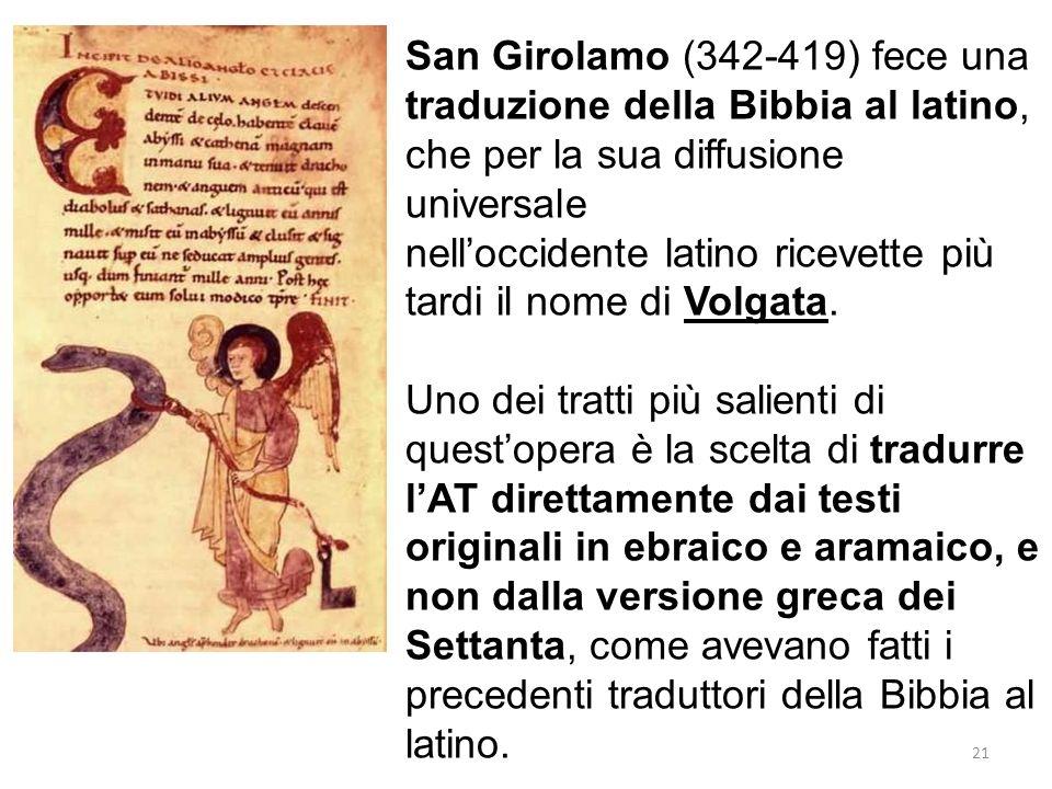 San Girolamo (342-419) fece una traduzione della Bibbia al latino, che per la sua diffusione universale nelloccidente latino ricevette più tardi il nome di Volgata.