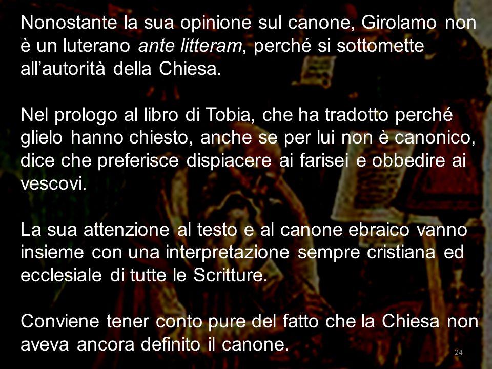 Nonostante la sua opinione sul canone, Girolamo non è un luterano ante litteram, perché si sottomette allautorità della Chiesa.