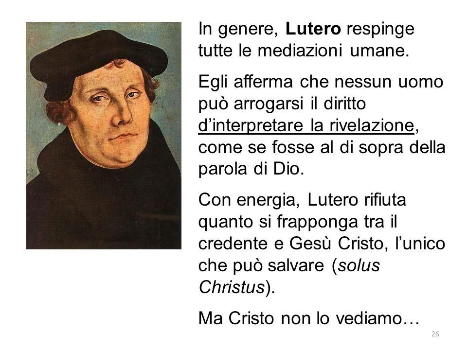 26 In genere, Lutero respinge tutte le mediazioni umane.