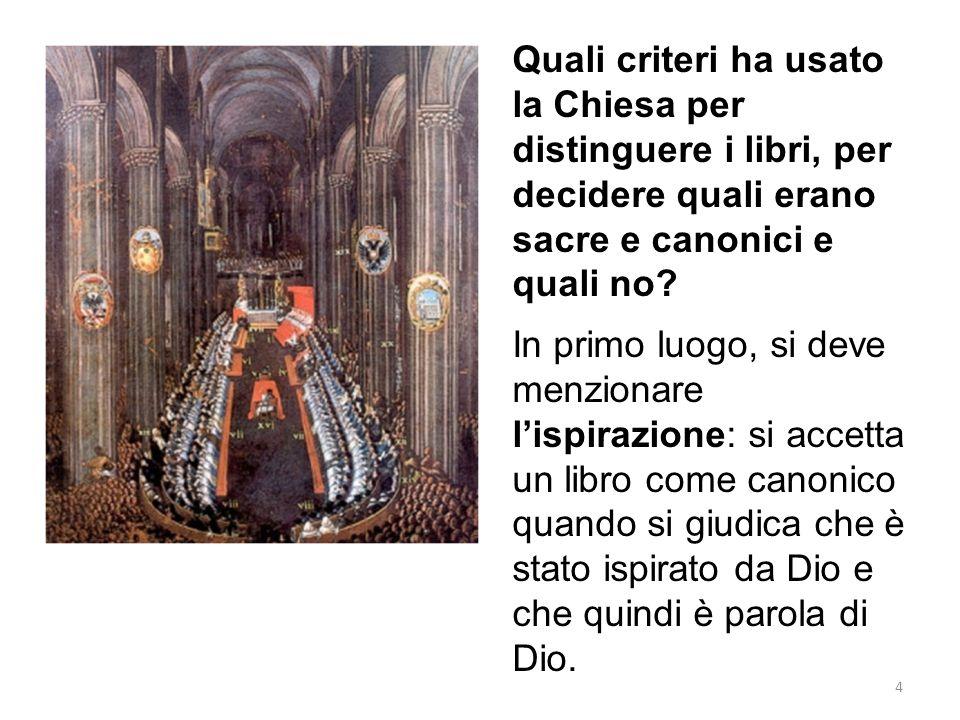Quali criteri ha usato la Chiesa per distinguere i libri, per decidere quali erano sacre e canonici e quali no.