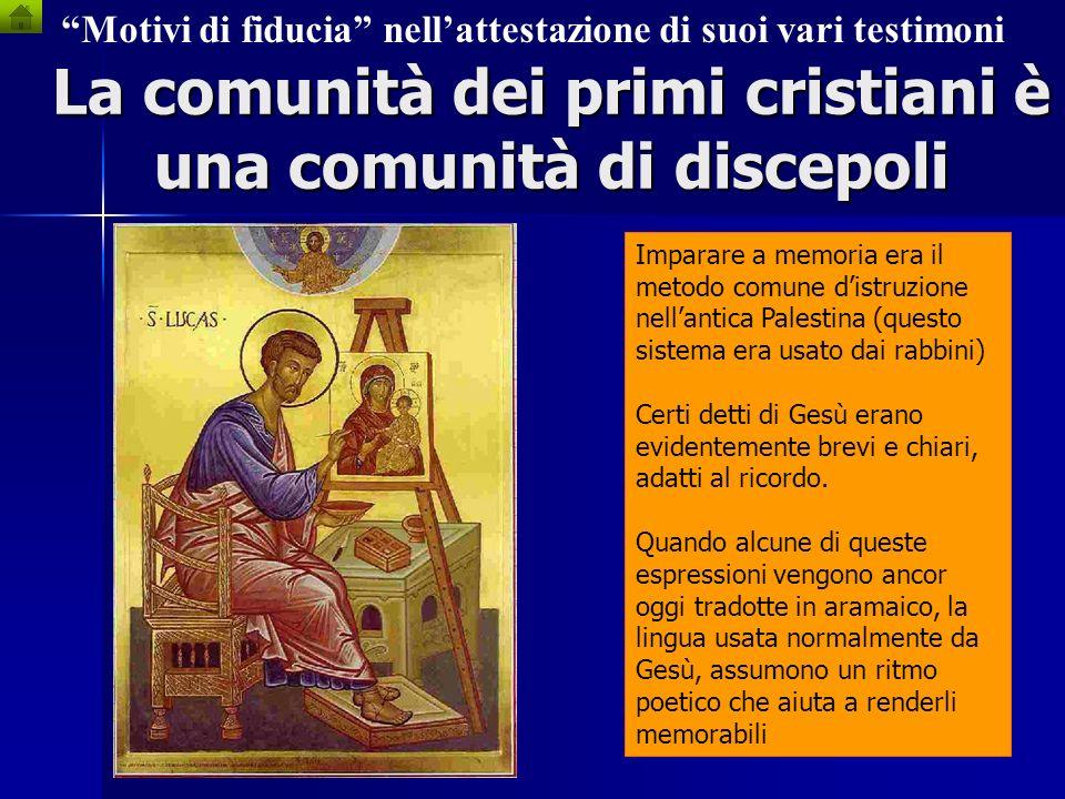 La comunità dei primi cristiani è una comunità di discepoli Motivi di fiducia nellattestazione di suoi vari testimoni Gesù aveva esercitato un fascino