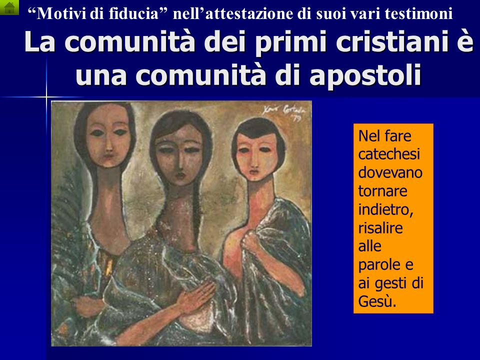 La comunità dei primi cristiani è una comunità di discepoli Motivi di fiducia nellattestazione di suoi vari testimoni Imparare a memoria era il metodo