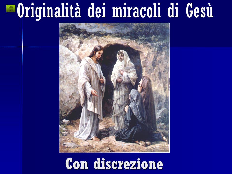 Originalità dei miracoli di Gesù Con un semplice gesto