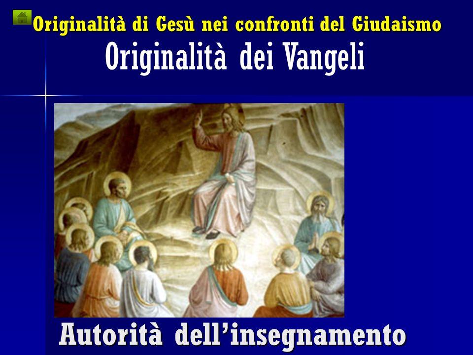 Originalità di Gesù nei confronti del Giudaismo Originalità dei Vangeli Autorità dellinsegnamento