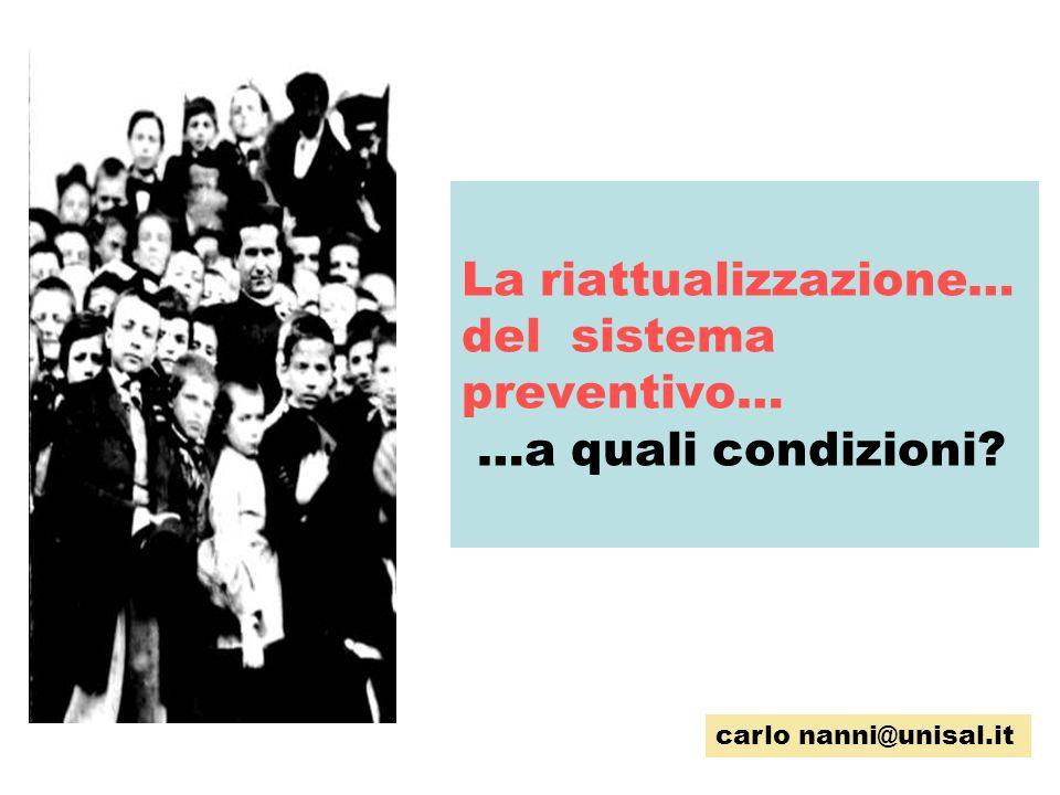 La riattualizzazione… del sistema preventivo… …a quali condizioni? carlo nanni@unisal.it