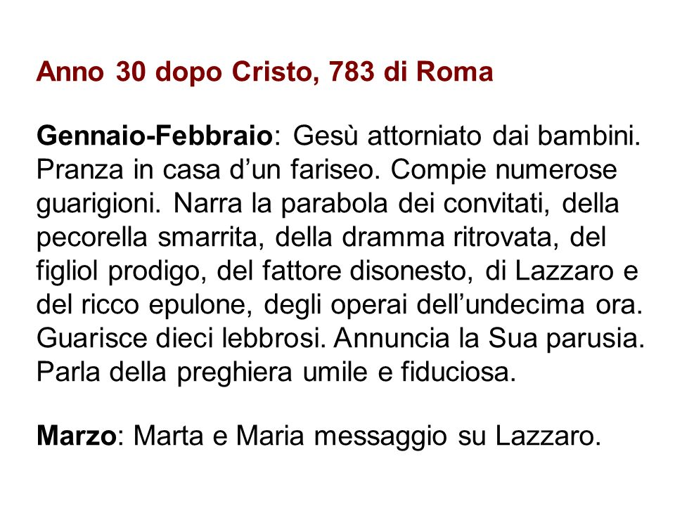 Anno 30 dopo Cristo, 783 di Roma Gennaio-Febbraio: Gesù attorniato dai bambini. Pranza in casa dun fariseo. Compie numerose guarigioni. Narra la parab