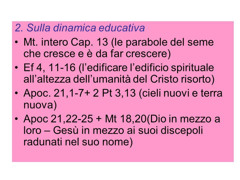 2. Sulla dinamica educativa Mt. intero Cap. 13 (le parabole del seme che cresce e è da far crescere) Ef 4, 11-16 (ledificare ledificio spirituale alla