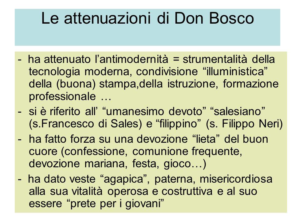 Le attenuazioni di Don Bosco - ha attenuato lantimodernità = strumentalità della tecnologia moderna, condivisione illuministica della (buona) stampa,d