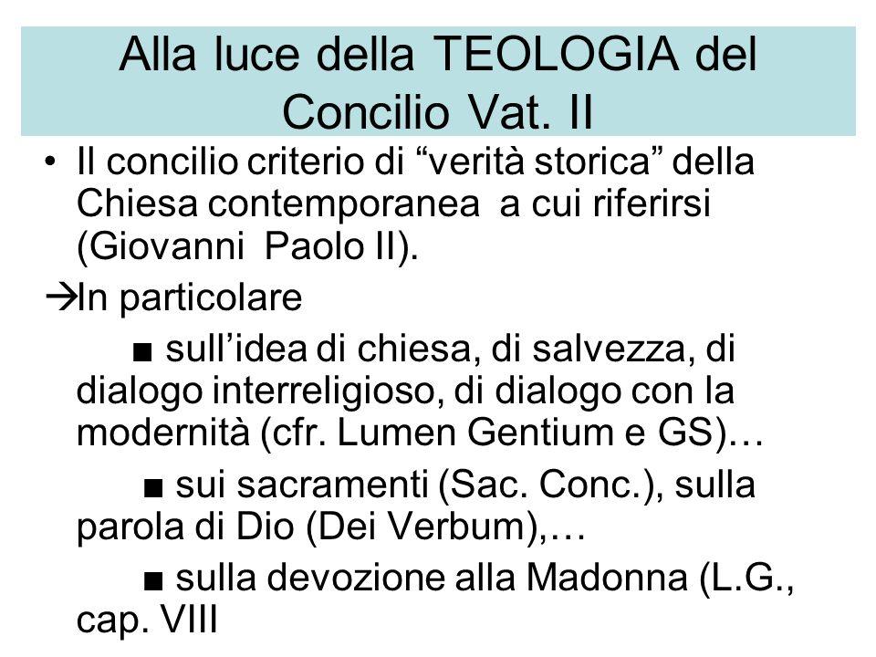 Alla luce della TEOLOGIA del Concilio Vat. II Il concilio criterio di verità storica della Chiesa contemporanea a cui riferirsi (Giovanni Paolo II). I