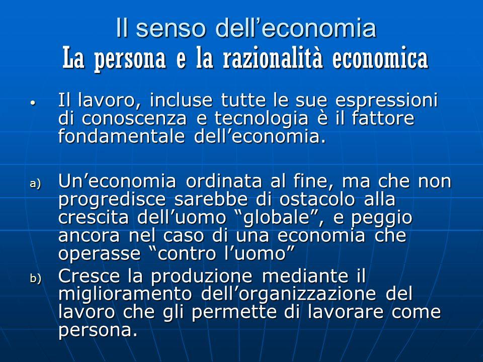 Il lavoro, incluse tutte le sue espressioni di conoscenza e tecnologia è il fattore fondamentale delleconomia.
