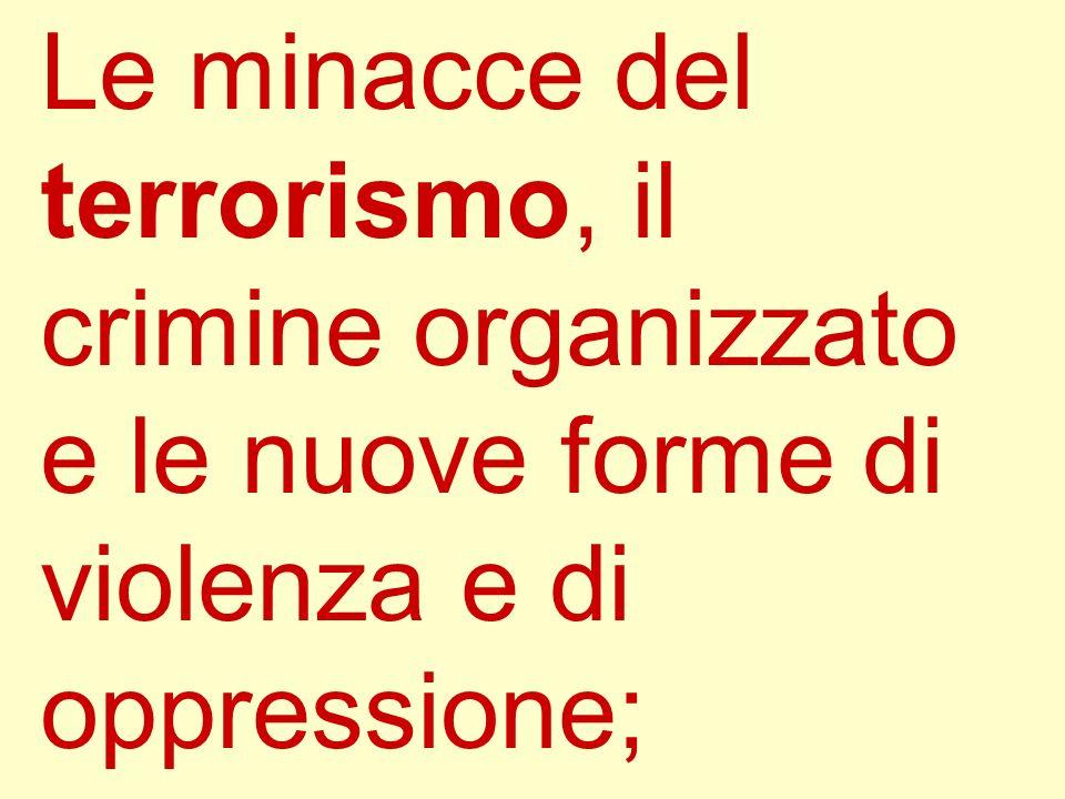 Le minacce del terrorismo, il crimine organizzato e le nuove forme di violenza e di oppressione;