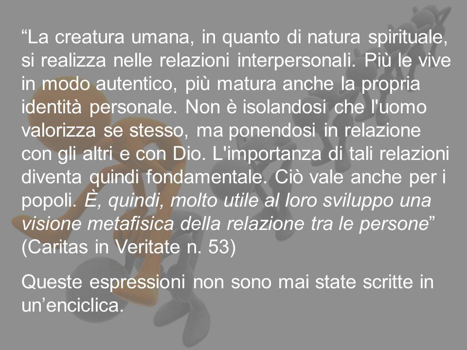 La creatura umana, in quanto di natura spirituale, si realizza nelle relazioni interpersonali.