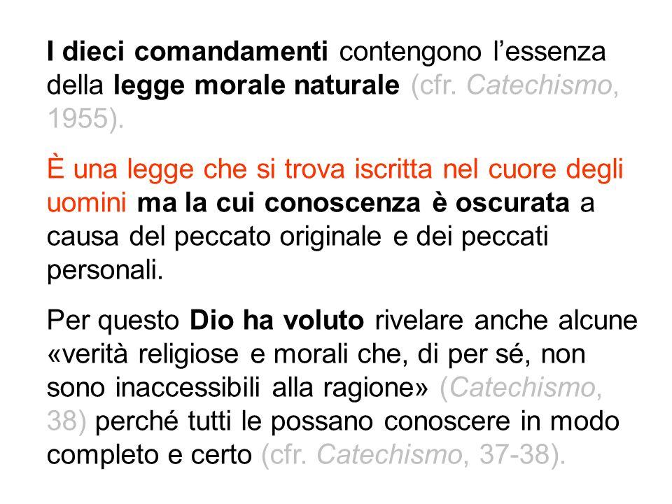I dieci comandamenti contengono lessenza della legge morale naturale (cfr. Catechismo, 1955). È una legge che si trova iscritta nel cuore degli uomini
