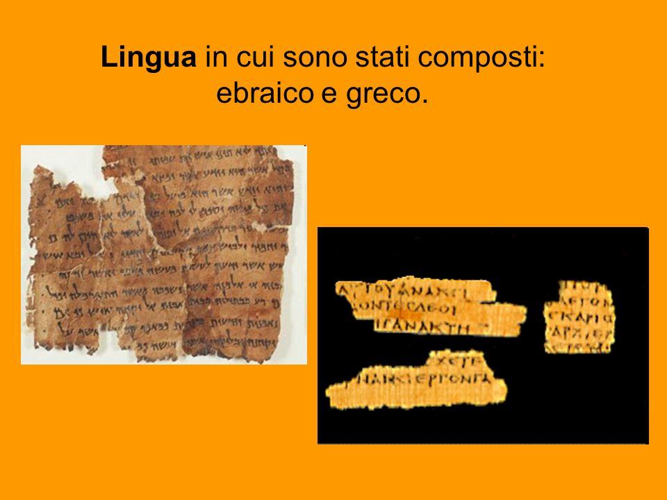 Lingua in cui sono stati composti: ebraico e greco.