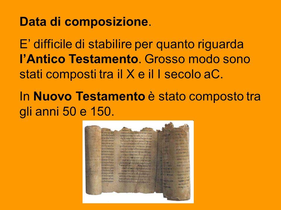 Data di composizione. E difficile di stabilire per quanto riguarda lAntico Testamento. Grosso modo sono stati composti tra il X e il I secolo aC. In N
