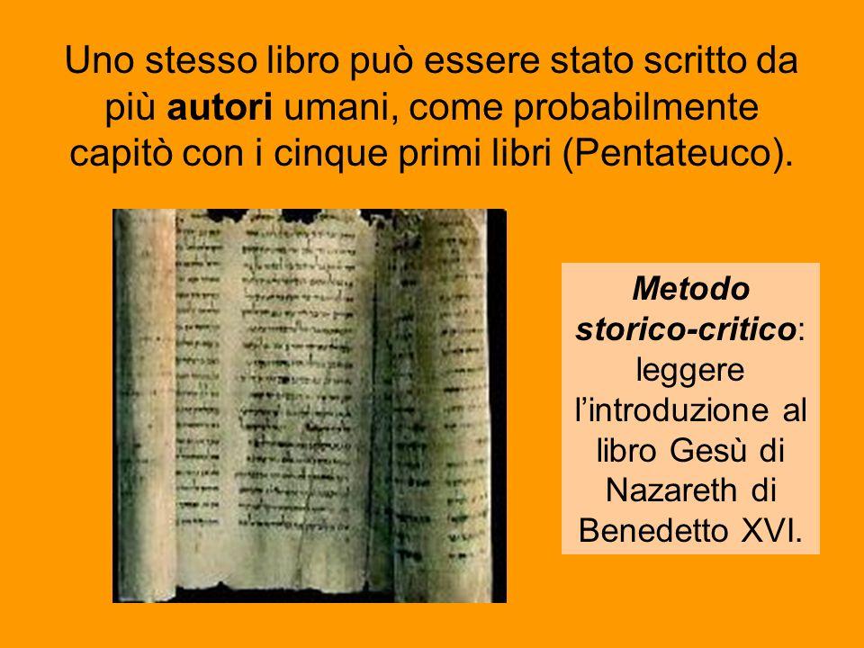 Uno stesso libro può essere stato scritto da più autori umani, come probabilmente capitò con i cinque primi libri (Pentateuco). Metodo storico-critico