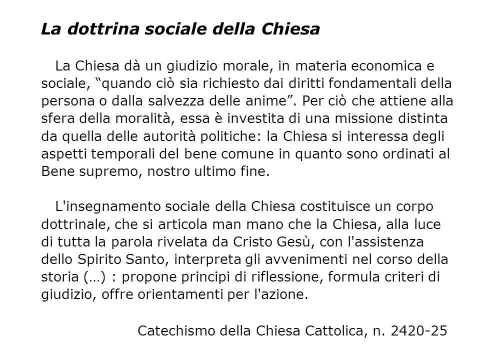 La dottrina sociale della Chiesa La Chiesa dà un giudizio morale, in materia economica e sociale, quando ciò sia richiesto dai diritti fondamentali de