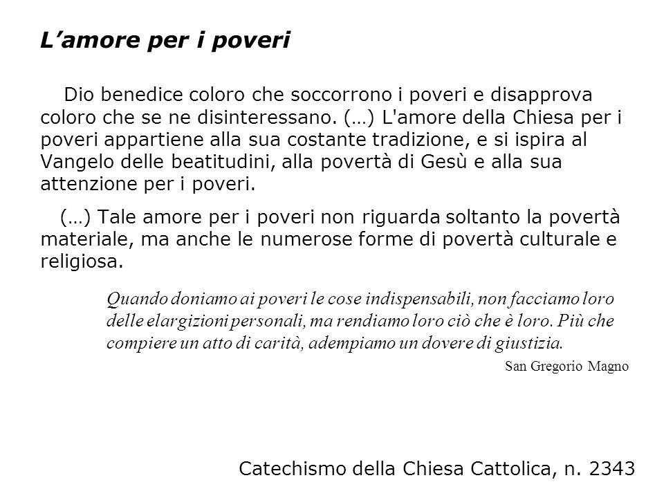 Lamore per i poveri Dio benedice coloro che soccorrono i poveri e disapprova coloro che se ne disinteressano. (…) L'amore della Chiesa per i poveri ap