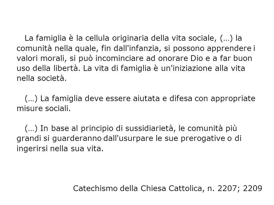 La famiglia è la cellula originaria della vita sociale, (…) la comunità nella quale, fin dall'infanzia, si possono apprendere i valori morali, si può