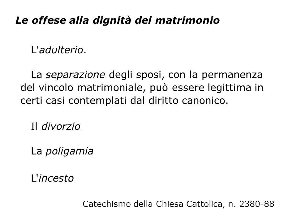 L'adulterio. Catechismo della Chiesa Cattolica, n. 2380-88 Le offese alla dignità del matrimonio La separazione degli sposi, con la permanenza del vin