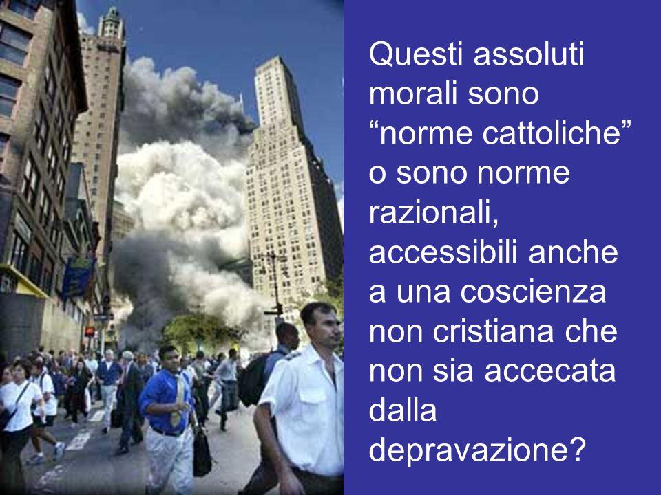 Questi assoluti morali sono norme cattoliche o sono norme razionali, accessibili anche a una coscienza non cristiana che non sia accecata dalla depravazione?