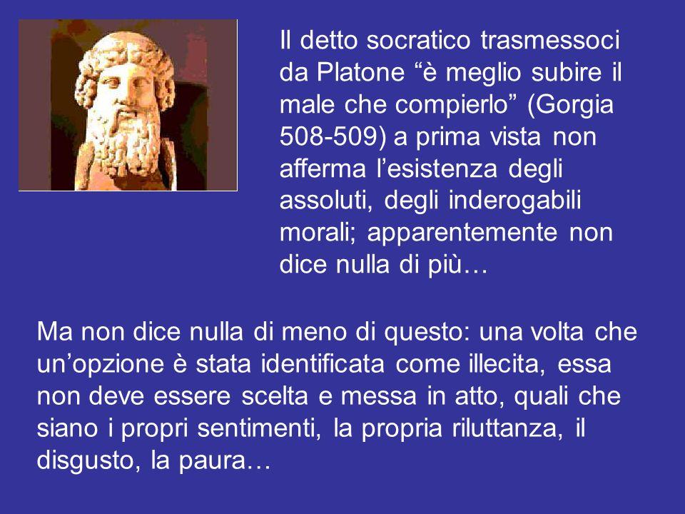 Il detto socratico trasmessoci da Platone è meglio subire il male che compierlo (Gorgia 508-509) a prima vista non afferma lesistenza degli assoluti,