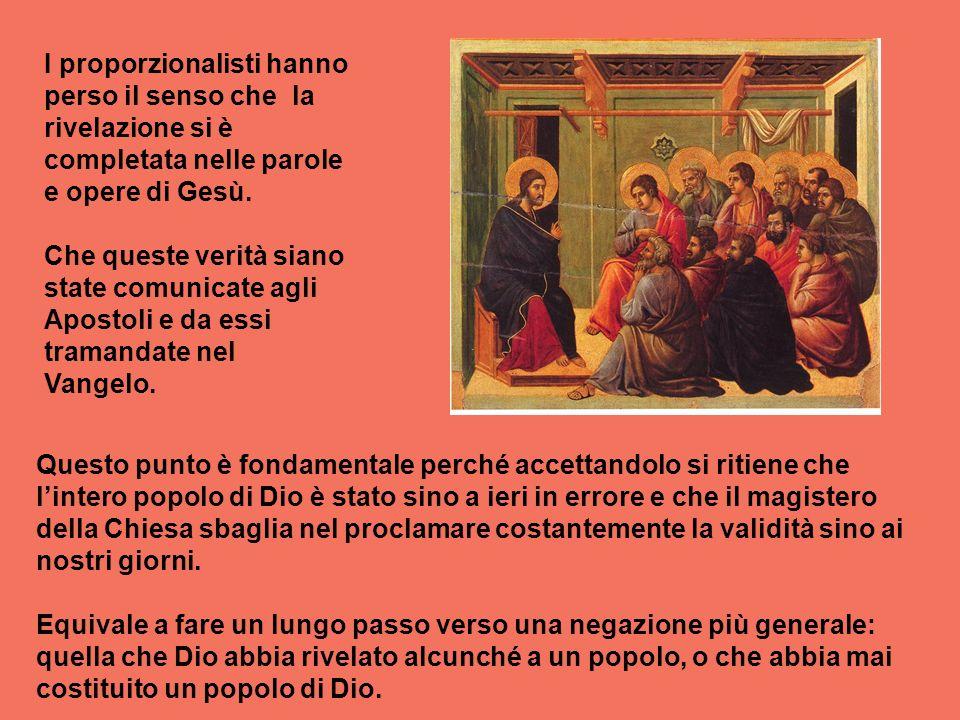 I proporzionalisti hanno perso il senso che la rivelazione si è completata nelle parole e opere di Gesù.