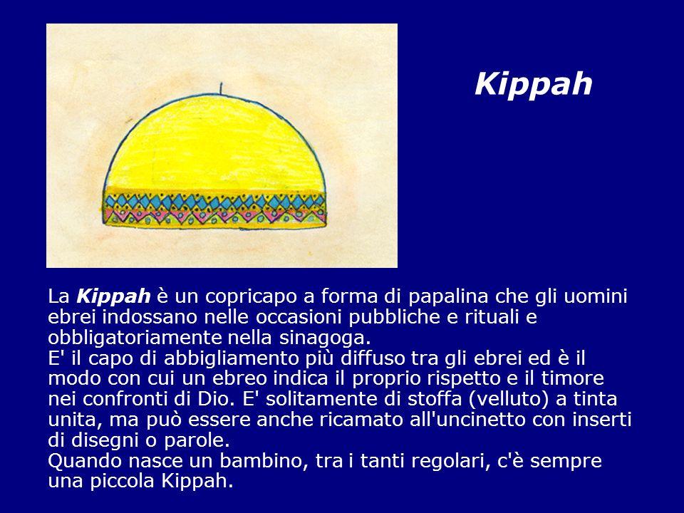 Kippah La Kippah è un copricapo a forma di papalina che gli uomini ebrei indossano nelle occasioni pubbliche e rituali e obbligatoriamente nella sinag