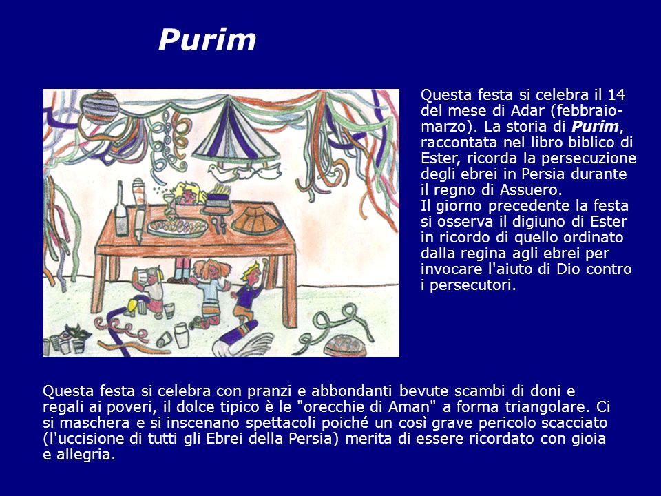 Purim Questa festa si celebra il 14 del mese di Adar (febbraio- marzo). La storia di Purim, raccontata nel libro biblico di Ester, ricorda la persecuz