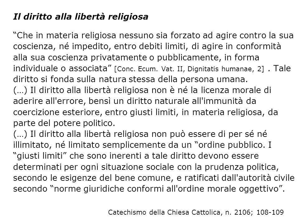 Il diritto alla libertà religiosa Che in materia religiosa nessuno sia forzato ad agire contro la sua coscienza, né impedito, entro debiti limiti, di