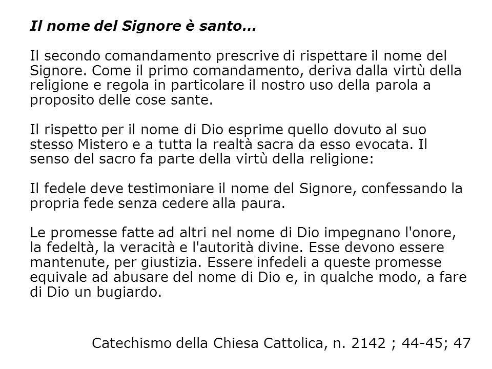 Il nome del Signore è santo… Il secondo comandamento prescrive di rispettare il nome del Signore. Come il primo comandamento, deriva dalla virtù della