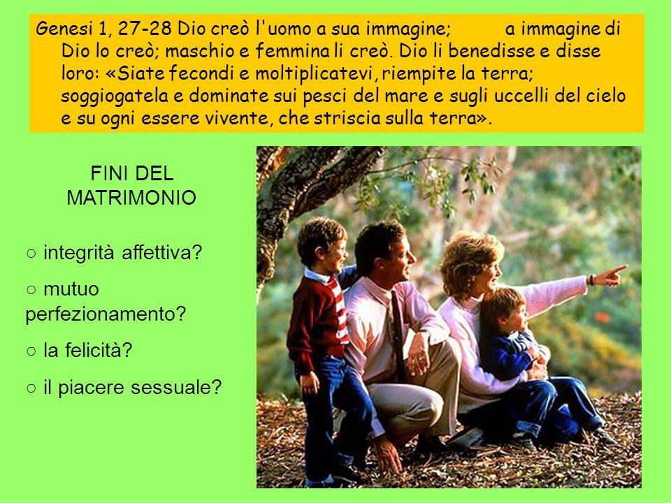 Genesi 1, 27-28 Dio creò l uomo a sua immagine;a immagine di Dio lo creò; maschio e femmina li creò.