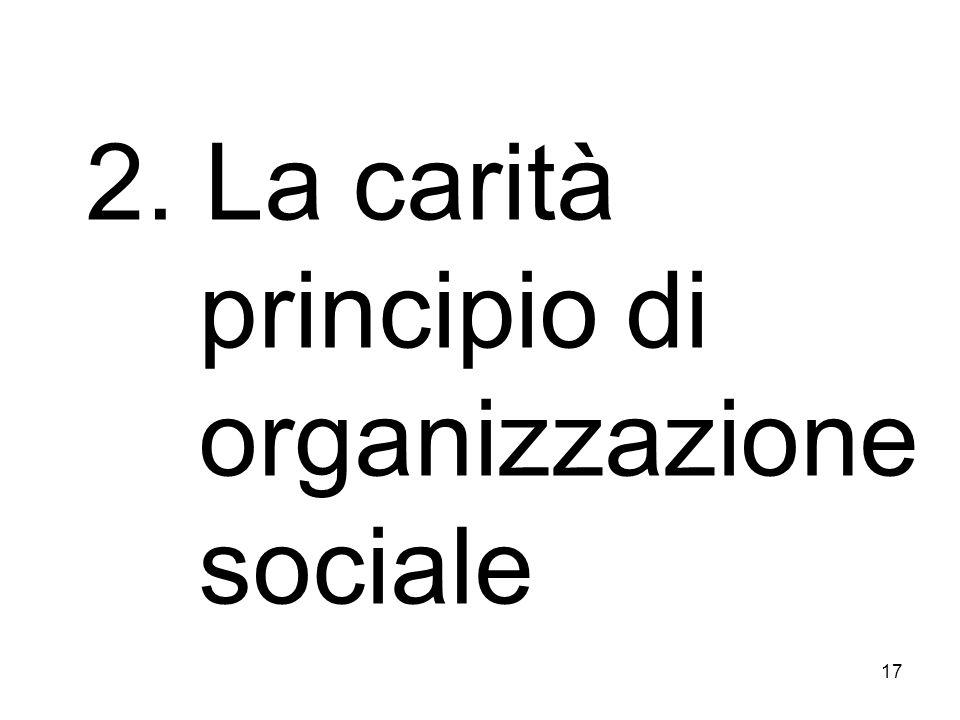 17 2. La carità principio di organizzazione sociale