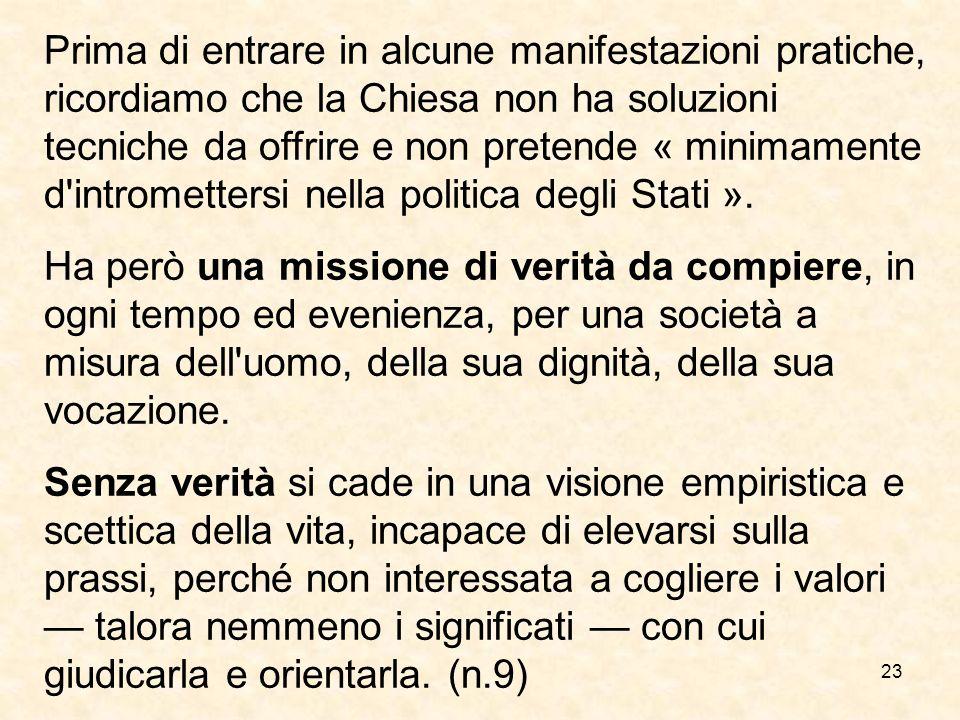 23 Prima di entrare in alcune manifestazioni pratiche, ricordiamo che la Chiesa non ha soluzioni tecniche da offrire e non pretende « minimamente d'in