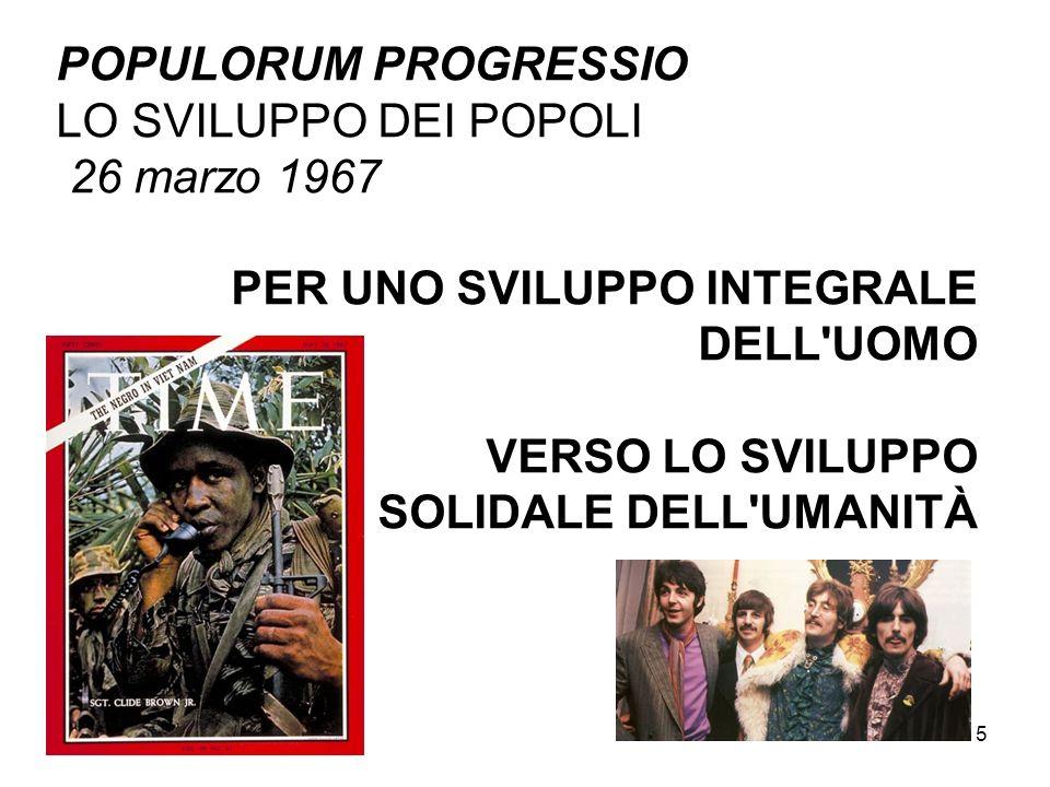 5 POPULORUM PROGRESSIO LO SVILUPPO DEI POPOLI 26 marzo 1967 PER UNO SVILUPPO INTEGRALE DELL'UOMO VERSO LO SVILUPPO SOLIDALE DELL'UMANITÀ