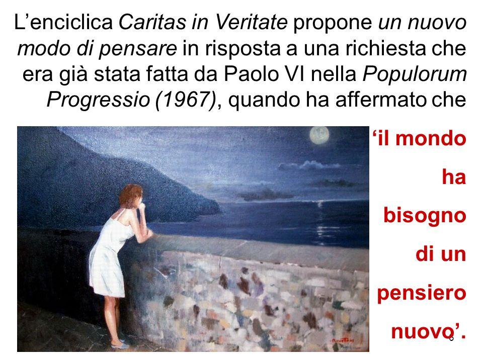 6 Lenciclica Caritas in Veritate propone un nuovo modo di pensare in risposta a una richiesta che era già stata fatta da Paolo VI nella Populorum Prog