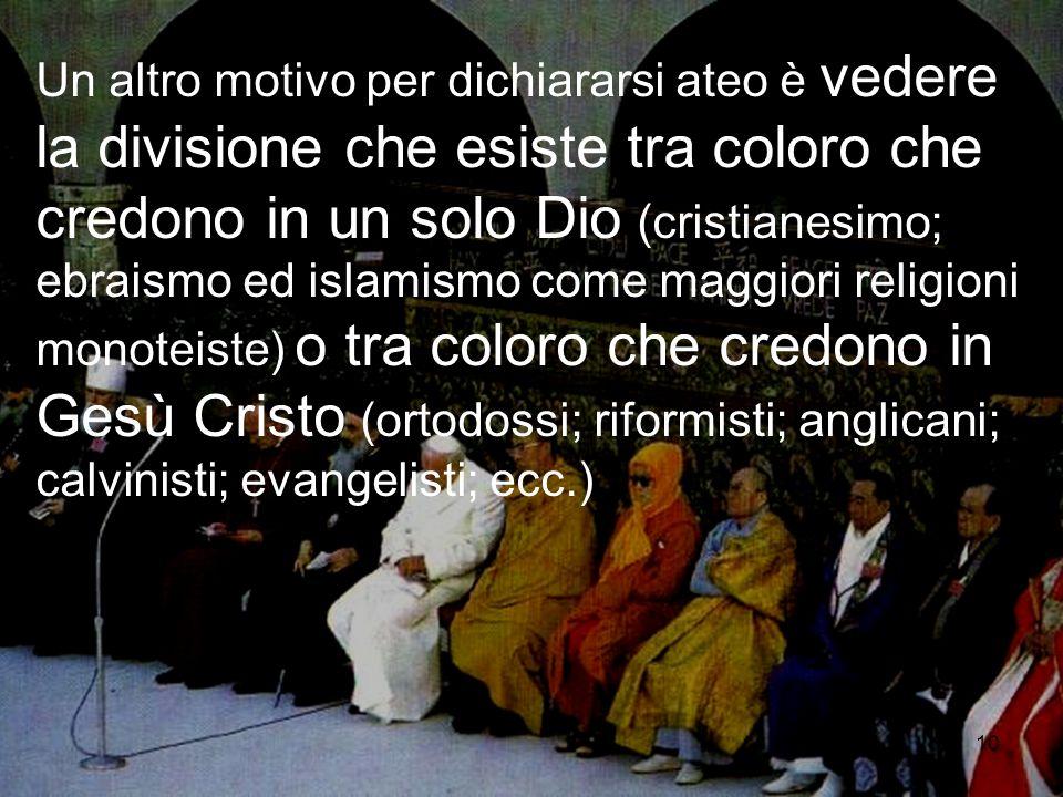 10 Un altro motivo per dichiararsi ateo è vedere la divisione che esiste tra coloro che credono in un solo Dio (cristianesimo; ebraismo ed islamismo c
