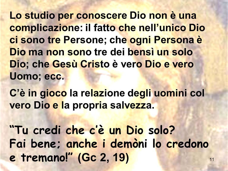 11 Lo studio per conoscere Dio non è una complicazione: il fatto che nellunico Dio ci sono tre Persone; che ogni Persona è Dio ma non sono tre dei ben