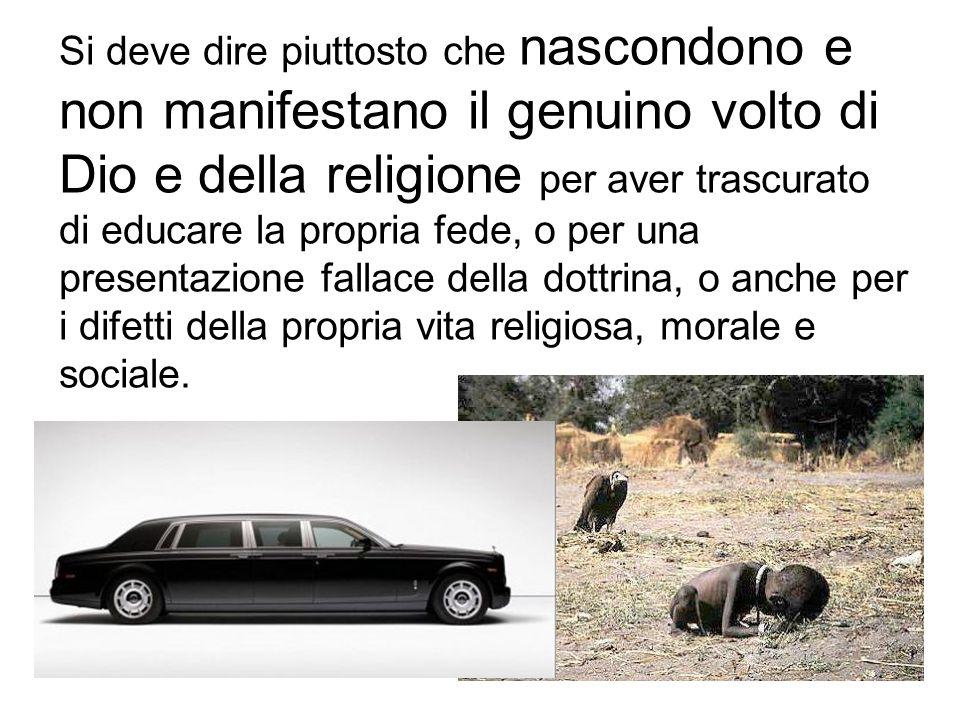 Si deve dire piuttosto che nascondono e non manifestano il genuino volto di Dio e della religione per aver trascurato di educare la propria fede, o pe